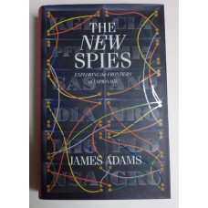 New Spies: Exploring the Frontiers of Espionage, by James Adams