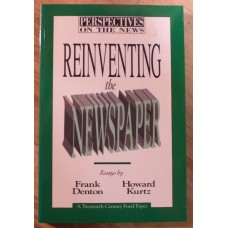 Reinventing the Newspaper, by Frank Denton and Howard Kurtz