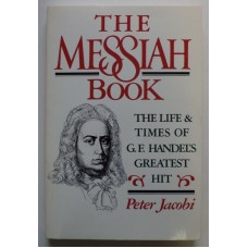 Messiah Book: The life and Times of G. F. Handel's Greatest Hit, by Peter Jacobi