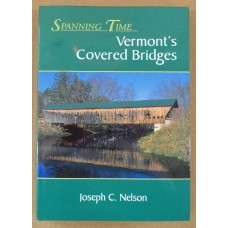 Spanning Time: Vermont's Covered Bridges, by Joseph C. Nelson