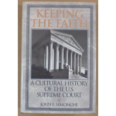 Keeping the Faith: A Cultural History of the Supreme Court, by  John E. Semonche