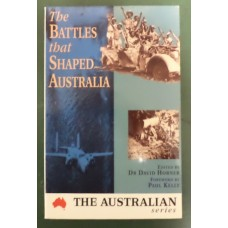 Battles that Shaped Australia by David Horner