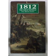 1812: The Great Retreat (told by the survivors) by Paul Britten Austin