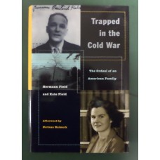 Trapped in the Cold War: The Ordeal of an American Family, by Hermann Field
