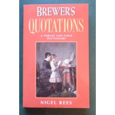 Brewer's Quotations: A Phrase and Fable Dictionary by Nigel Rees
