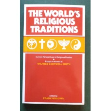 World's Religious Traditions:  Essays in Honour of Wilfred Cantwell Smith by Frank Whaling, ed.